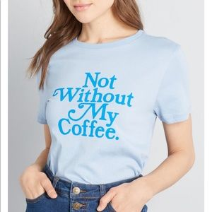 ☕️ ban.do ModCloth Not Without My Coffee T-Shirt